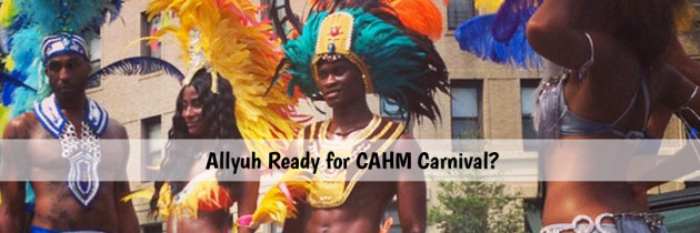 Allyuh Ready for CAHM Carnival?