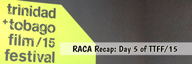 RACA Recap: Day 5 of the Trinidad & Tobago Film Festival