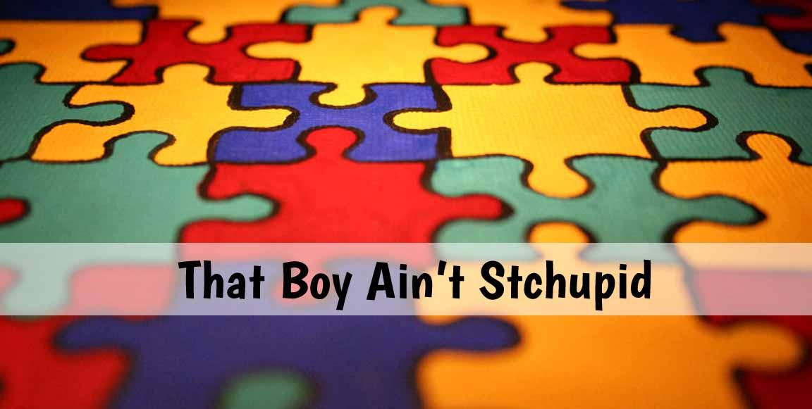 That Boy Ain't Stchupid