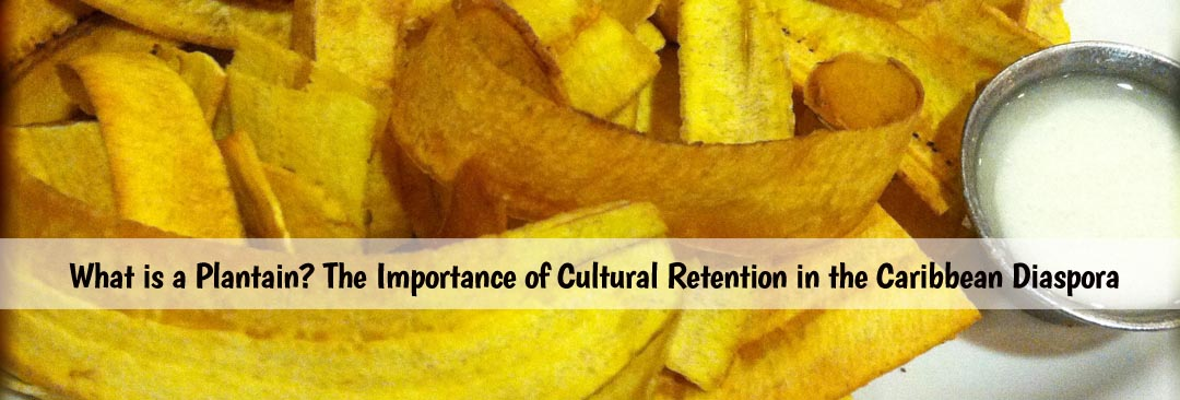 What is a Plantain? The Importance of Cultural Retention in the Caribbean Diaspora