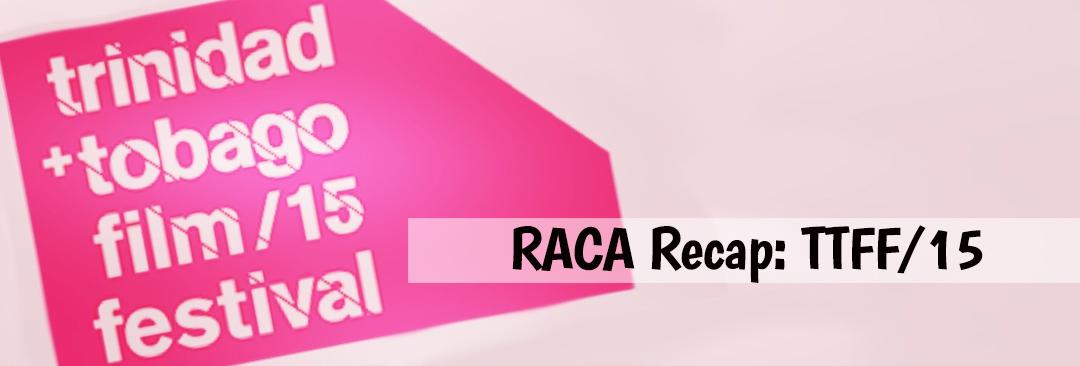 RACA Recap: Day 1 of the Trinidad & Tobago Film Festival  2015