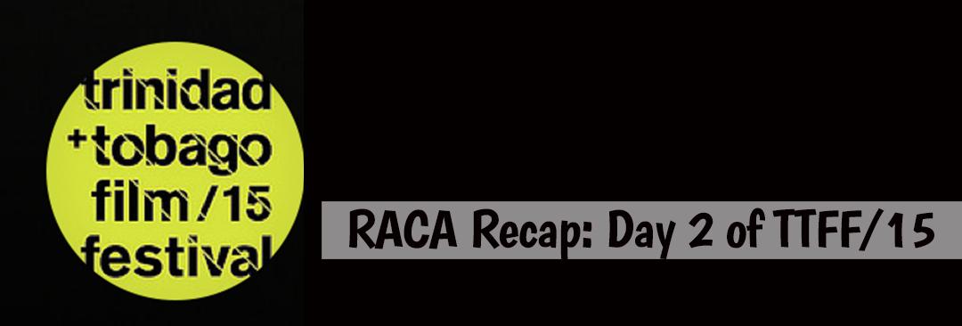 RACA Recap: Day 2 of the Trinidad & Tobago Film Festival