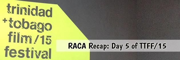 RACA Recap: Day 5 of the Trinidad & Tobago Film Festival