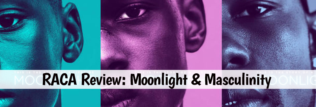 RACA Review: Moonlight & Masculinity