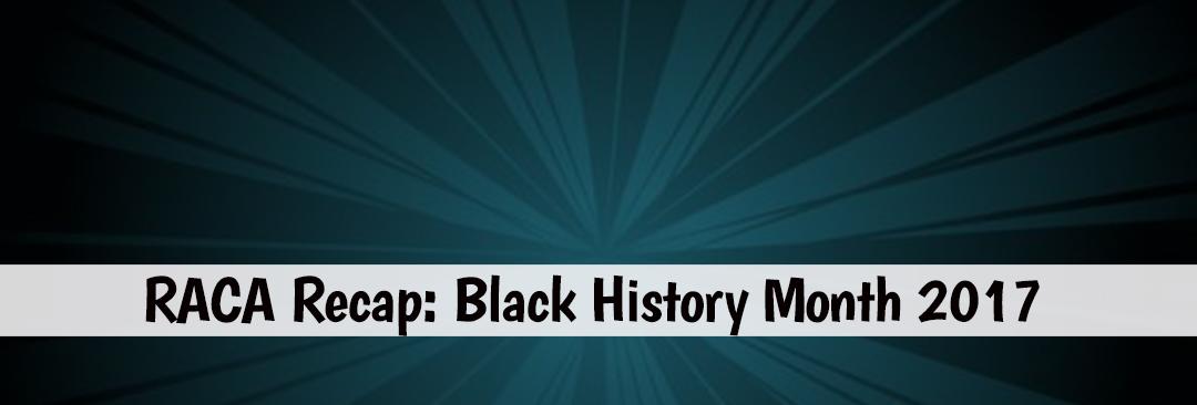 RACA Recap: Black History Month 2017